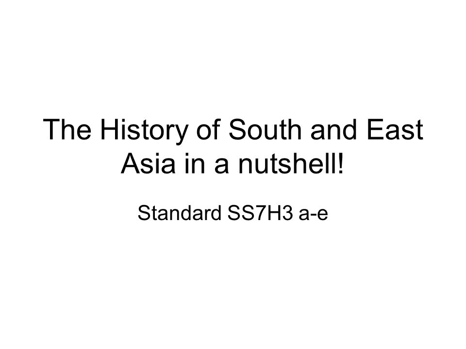 The History of South and East Asia in a nutshell! Standard SS7H3 a-e