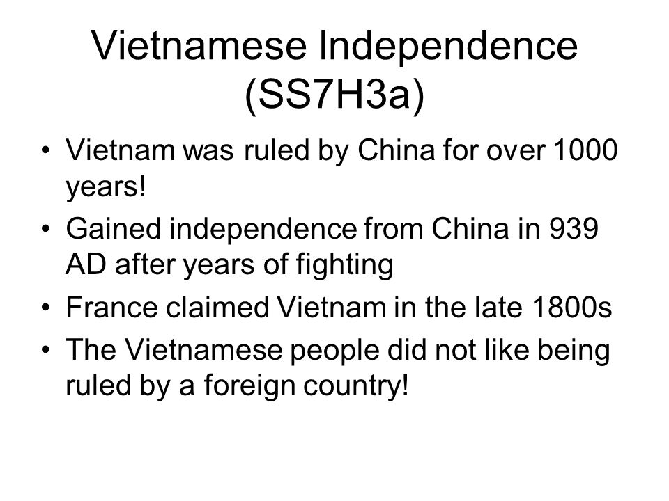 Vietnamese Independence (SS7H3a) Vietnam was ruled by China for over 1000 years! Gained independence from China in 939 AD after years of fighting Fran