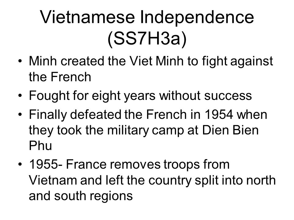 Vietnamese Independence (SS7H3a) Minh created the Viet Minh to fight against the French Fought for eight years without success Finally defeated the Fr