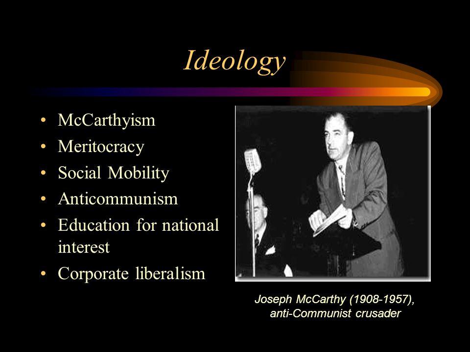 Ideology McCarthyism Meritocracy Social Mobility Anticommunism Education for national interest Corporate liberalism Joseph McCarthy (1908-1957), anti-