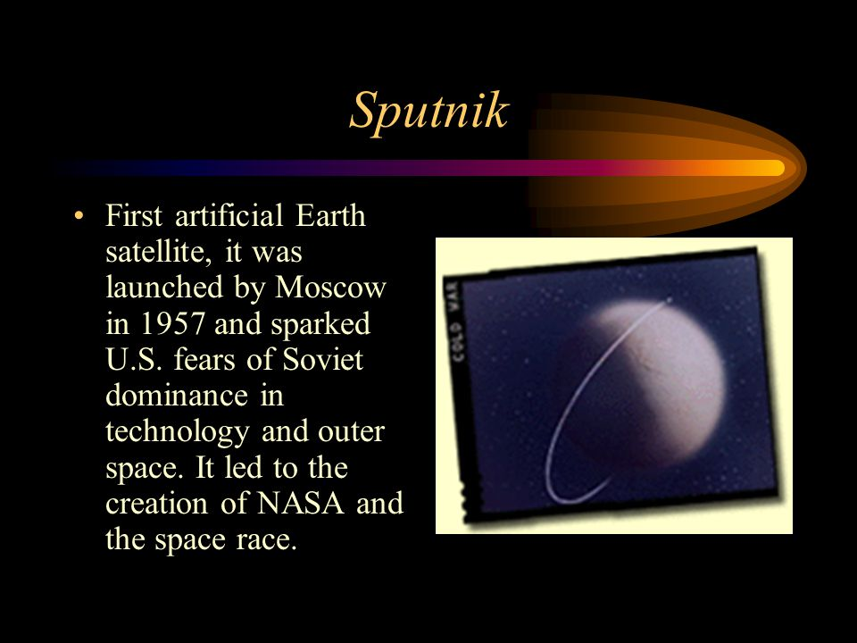 Sputnik First artificial Earth satellite, it was launched by Moscow in 1957 and sparked U.S.