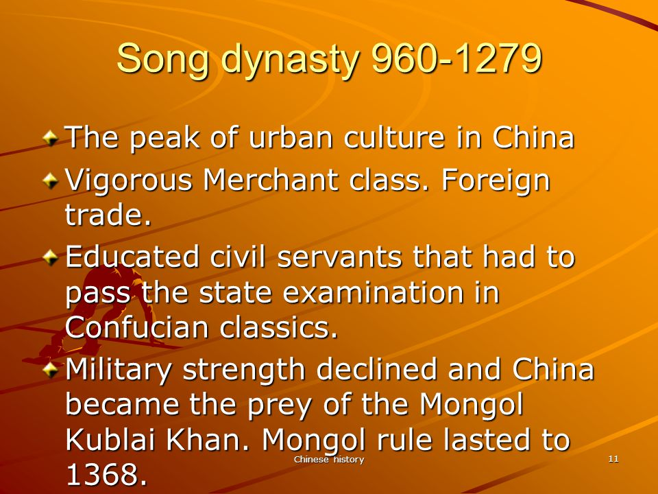 Chinese history 11 Song dynasty 960-1279 The peak of urban culture in China Vigorous Merchant class.