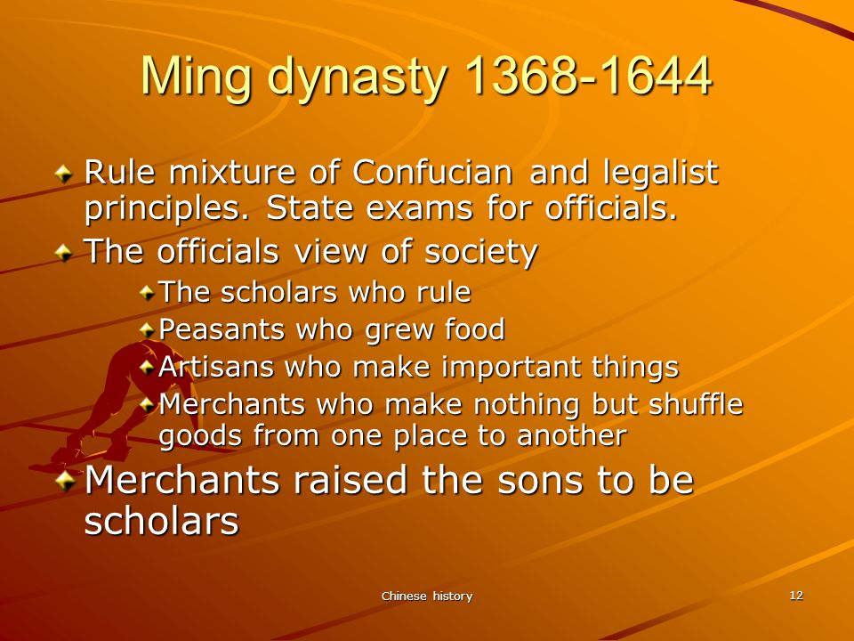 Chinese history 12 Ming dynasty 1368-1644 Rule mixture of Confucian and legalist principles.