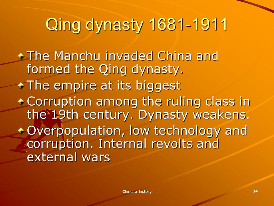 Chinese history 14 Qing dynasty 1681-1911 The Manchu invaded China and formed the Qing dynasty.