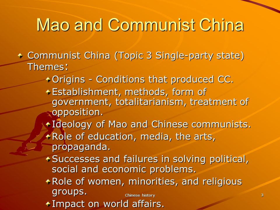 Chinese history 3 Mao and Communist China Communist China (Topic 3 Single-party state) Themes : Origins - Conditions that produced CC.