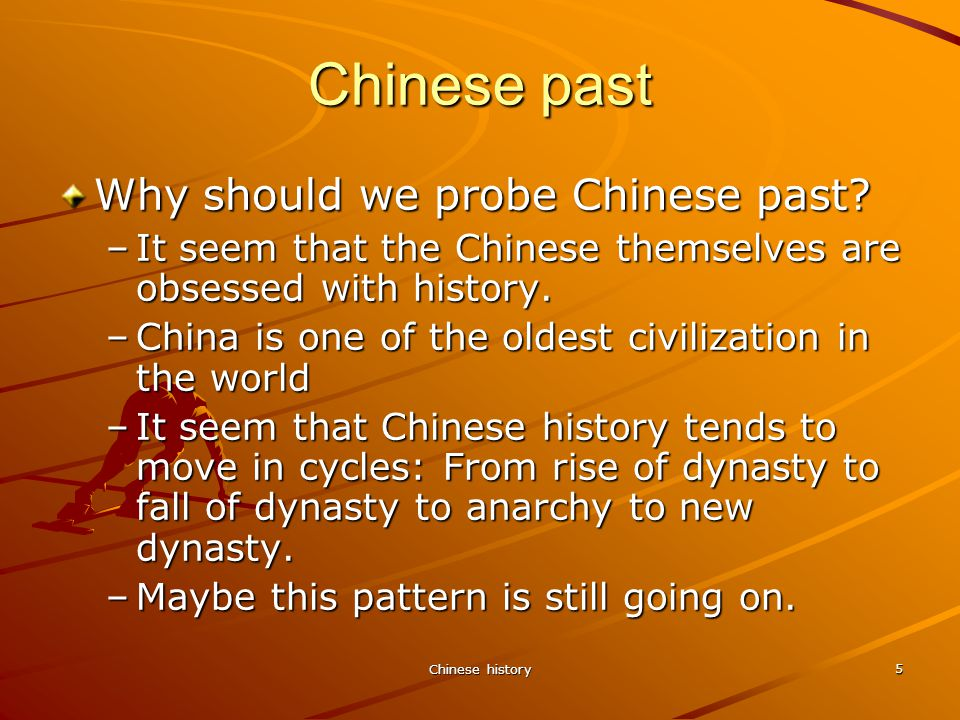 Chinese history 5 Chinese past Why should we probe Chinese past.