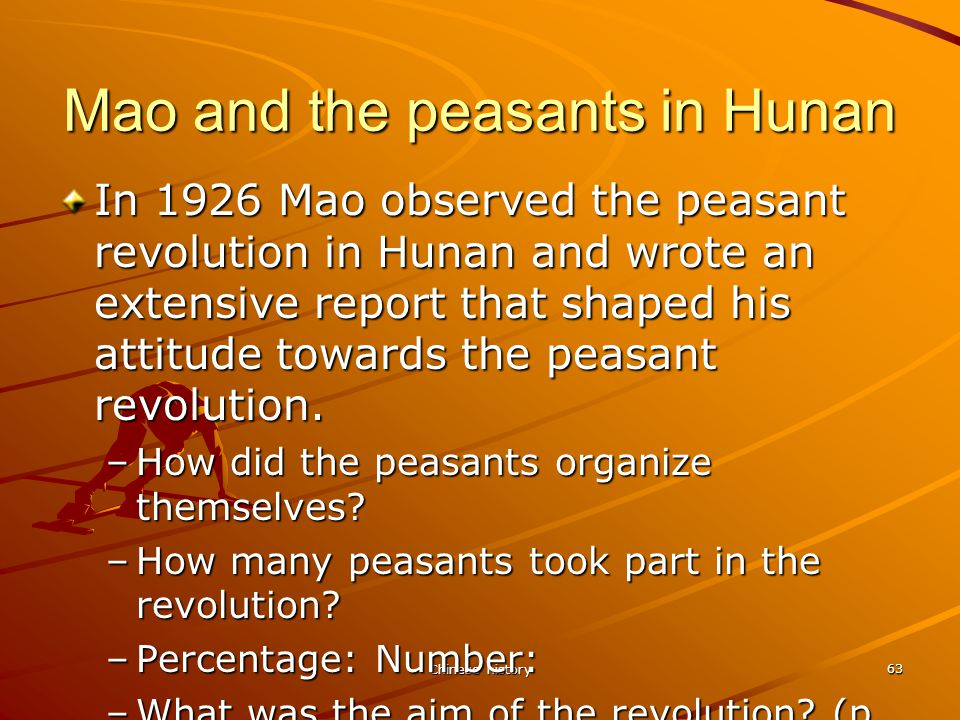 Chinese history 63 Mao and the peasants in Hunan In 1926 Mao observed the peasant revolution in Hunan and wrote an extensive report that shaped his attitude towards the peasant revolution.