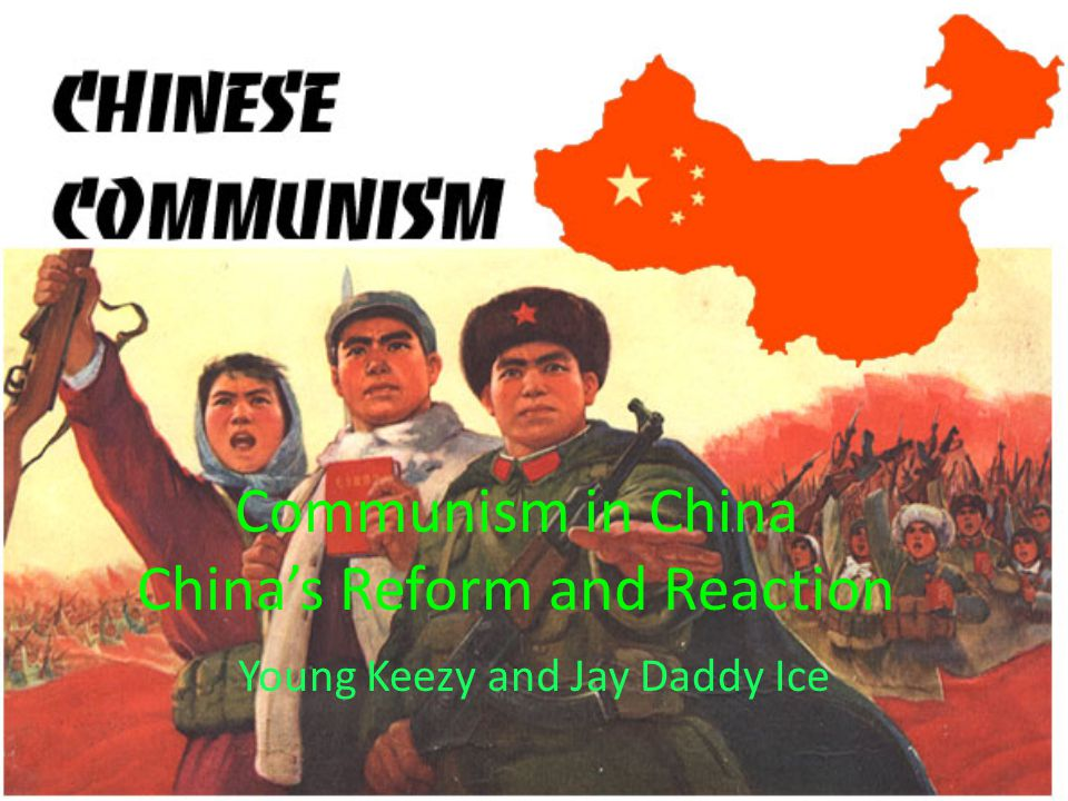 Communism in China China's Reform and Reaction Young Keezy and Jay Daddy Ice