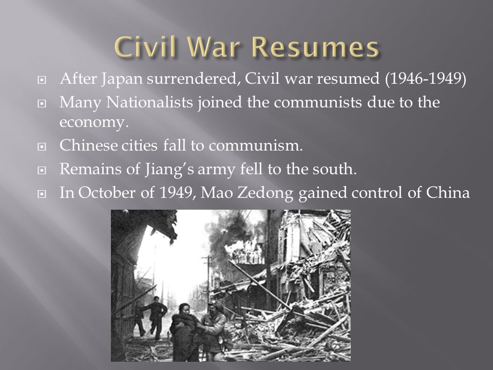  After Japan surrendered, Civil war resumed (1946-1949)  Many Nationalists joined the communists due to the economy.