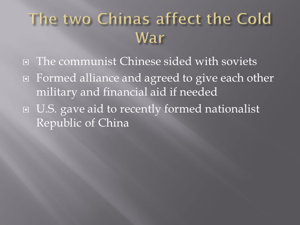  The communist Chinese sided with soviets  Formed alliance and agreed to give each other military and financial aid if needed  U.S.