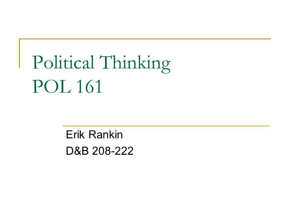 Political Thinking POL 161 Erik Rankin D&B 208-222