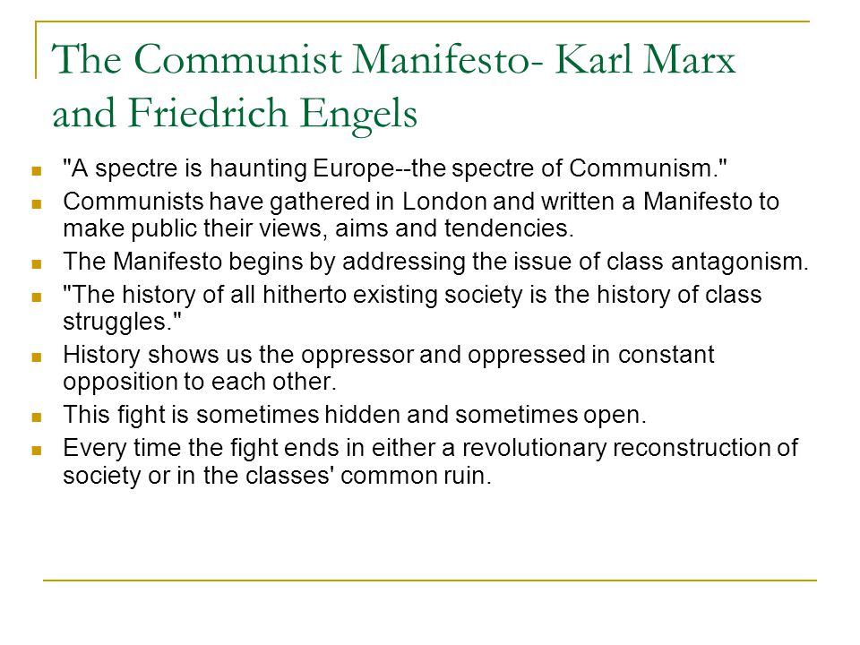 The Communist Manifesto- Karl Marx and Friedrich Engels The Communist Manifesto begins with a statement of its purpose, to push the views, aims and ideas of the Communists.