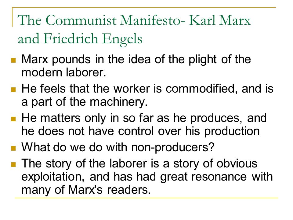 The Communist Manifesto- Karl Marx and Friedrich Engels Marx pounds in the idea of the plight of the modern laborer.