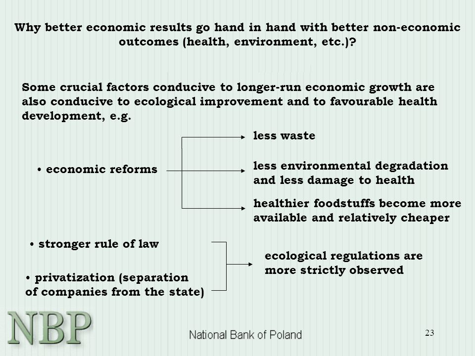 23 Why better economic results go hand in hand with better non-economic outcomes (health, environment, etc.)? Some crucial factors conducive to longer