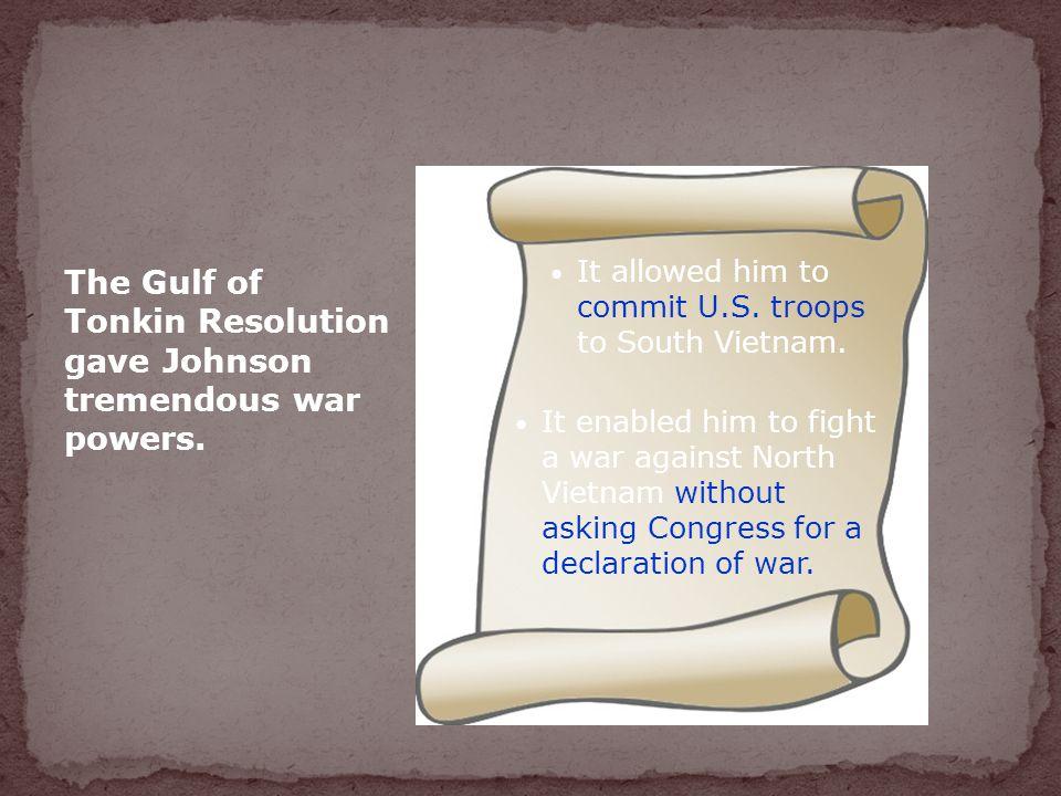 The Gulf of Tonkin Resolution gave Johnson tremendous war powers.
