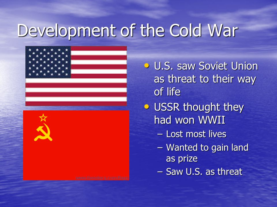 Development of the Cold War U.S. saw Soviet Union as threat to their way of life U.S.