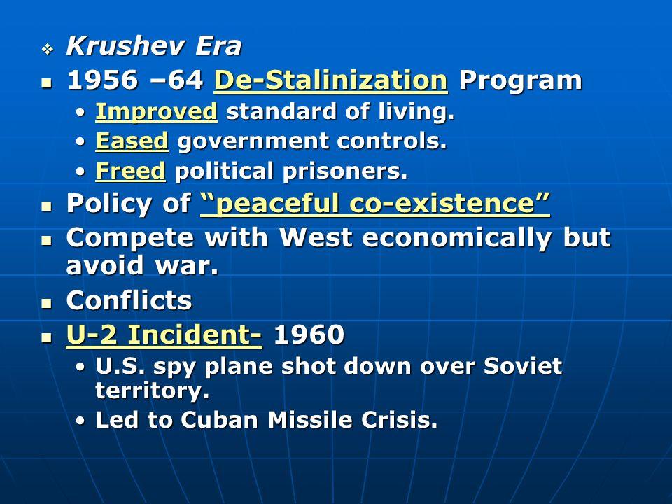  Krushev Era 1956 –64 De-Stalinization Program 1956 –64 De-Stalinization Program Improved standard of living.Improved standard of living.