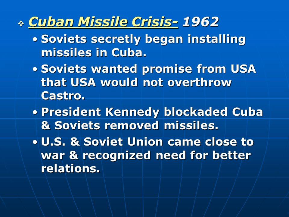  Cuban Missile Crisis- 1962 Soviets secretly began installing missiles in Cuba.Soviets secretly began installing missiles in Cuba.