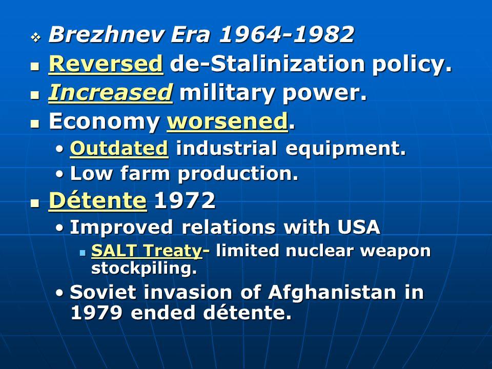  Brezhnev Era 1964-1982 Reversed de-Stalinization policy.