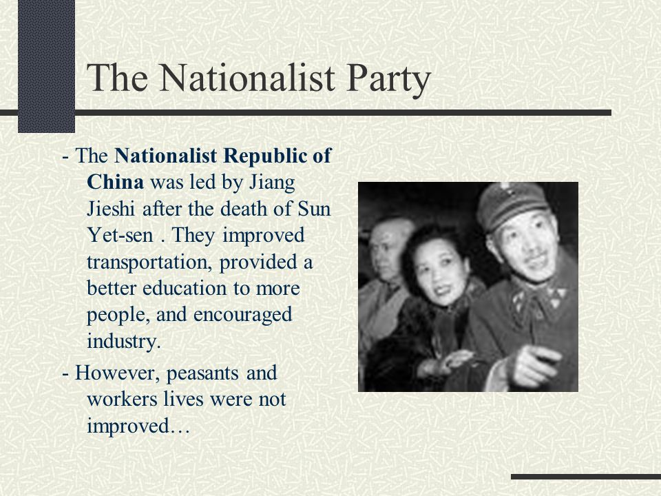 The Nationalist Party - The Nationalist Republic of China was led by Jiang Jieshi after the death of Sun Yet-sen.