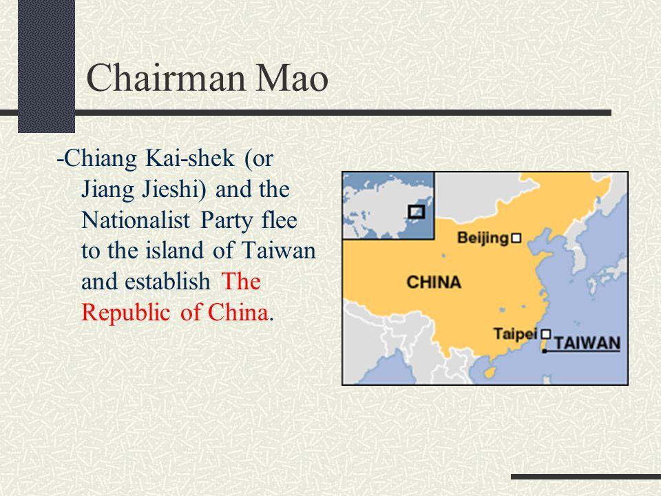 Chairman Mao -Chiang Kai-shek (or Jiang Jieshi) and the Nationalist Party flee to the island of Taiwan and establish The Republic of China.