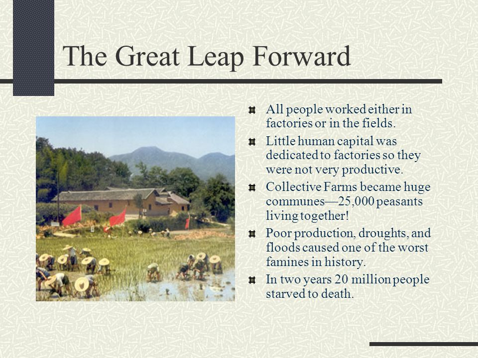 The Great Leap Forward All people worked either in factories or in the fields.