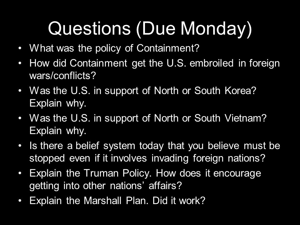 Questions (Due Monday) What was the policy of Containment.