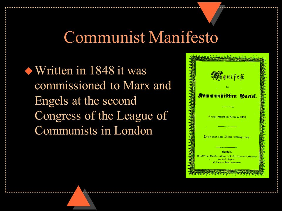 Communist Manifesto u Written in 1848 it was commissioned to Marx and Engels at the second Congress of the League of Communists in London