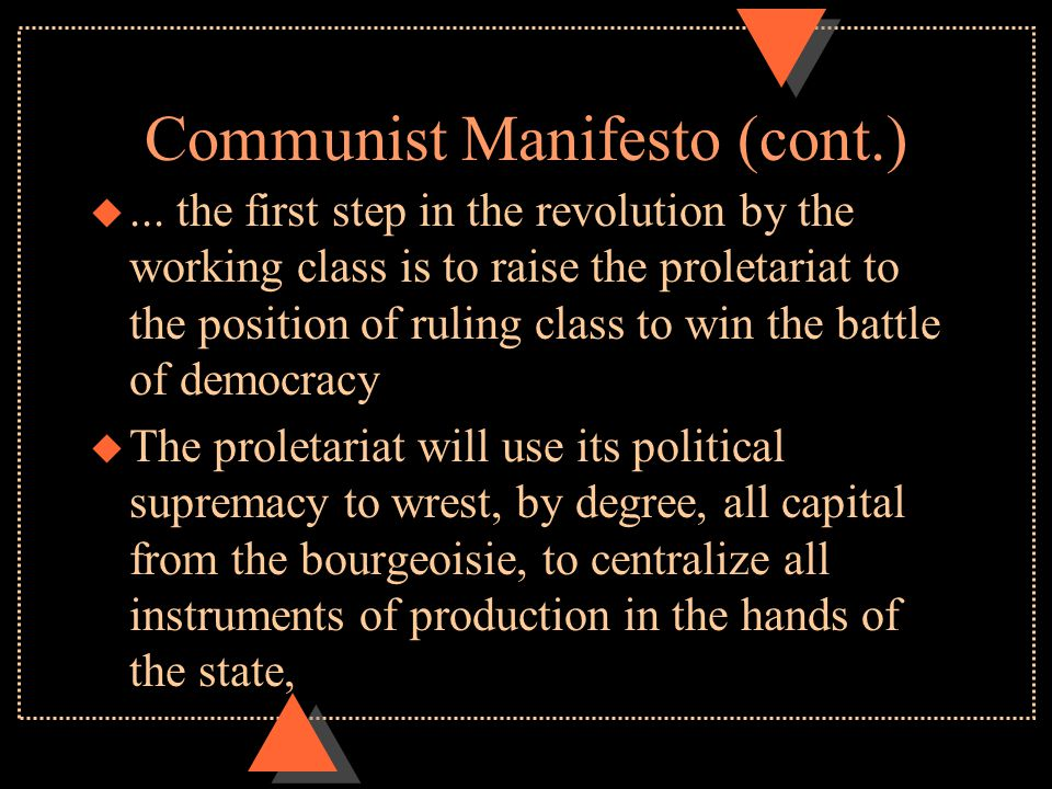 Communist Manifesto (cont.) u... the first step in the revolution by the working class is to raise the proletariat to the position of ruling class to