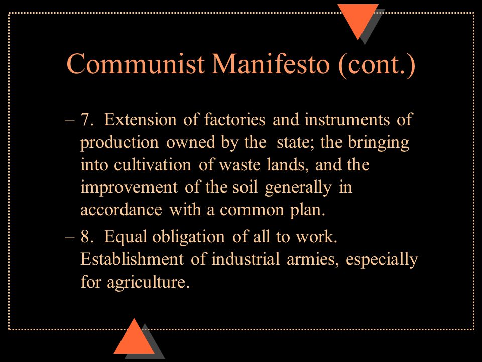 Communist Manifesto (cont.) –7. Extension of factories and instruments of production owned by the state; the bringing into cultivation of waste lands,