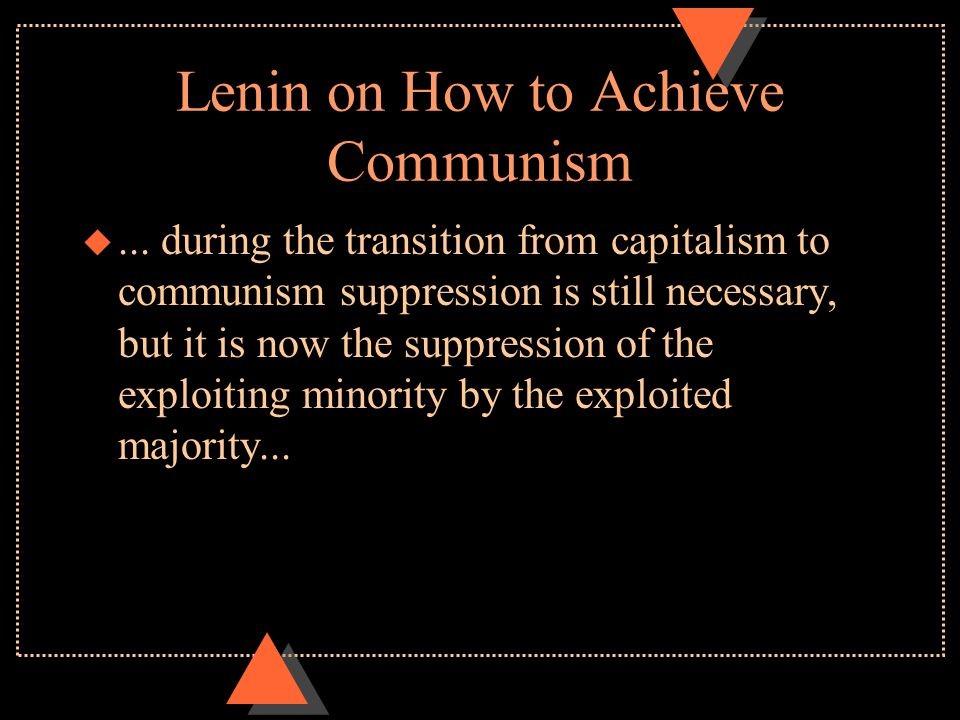 Lenin on How to Achieve Communism u... during the transition from capitalism to communism suppression is still necessary, but it is now the suppressio