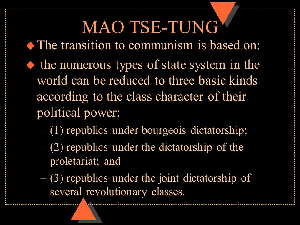 MAO TSE-TUNG u The transition to communism is based on: u the numerous types of state system in the world can be reduced to three basic kinds accordin