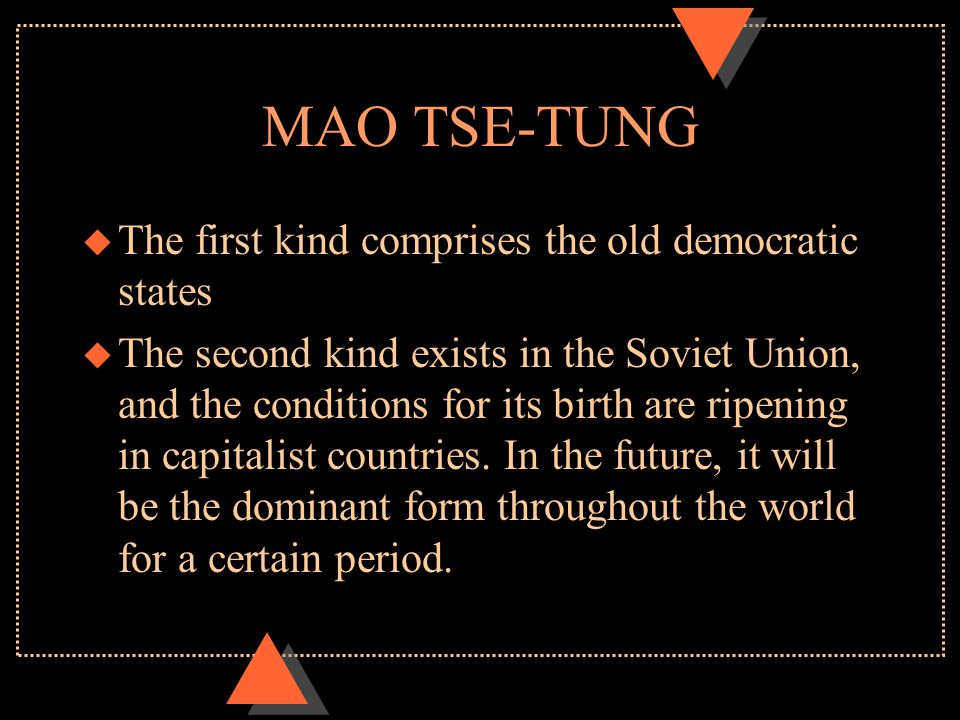 MAO TSE-TUNG u The first kind comprises the old democratic states u The second kind exists in the Soviet Union, and the conditions for its birth are r