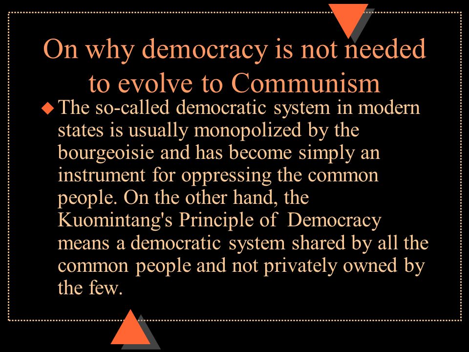 On why democracy is not needed to evolve to Communism u The so-called democratic system in modern states is usually monopolized by the bourgeoisie and