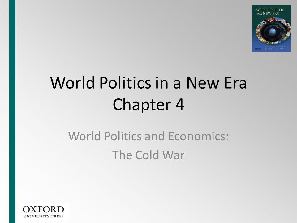 World Politics in a New Era Chapter 4 World Politics and Economics: The Cold War