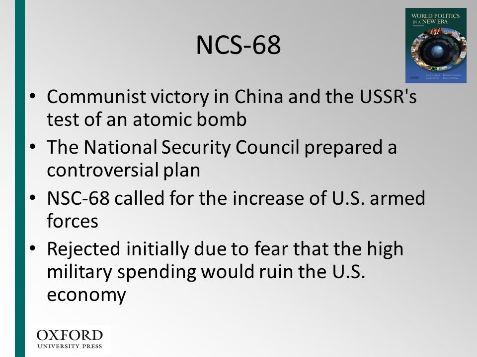 NCS-68 Communist victory in China and the USSR's test of an atomic bomb The National Security Council prepared a controversial plan NSC-68 called for