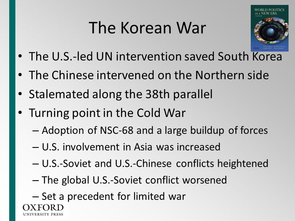 The Korean War The U.S.-led UN intervention saved South Korea The Chinese intervened on the Northern side Stalemated along the 38th parallel Turning p
