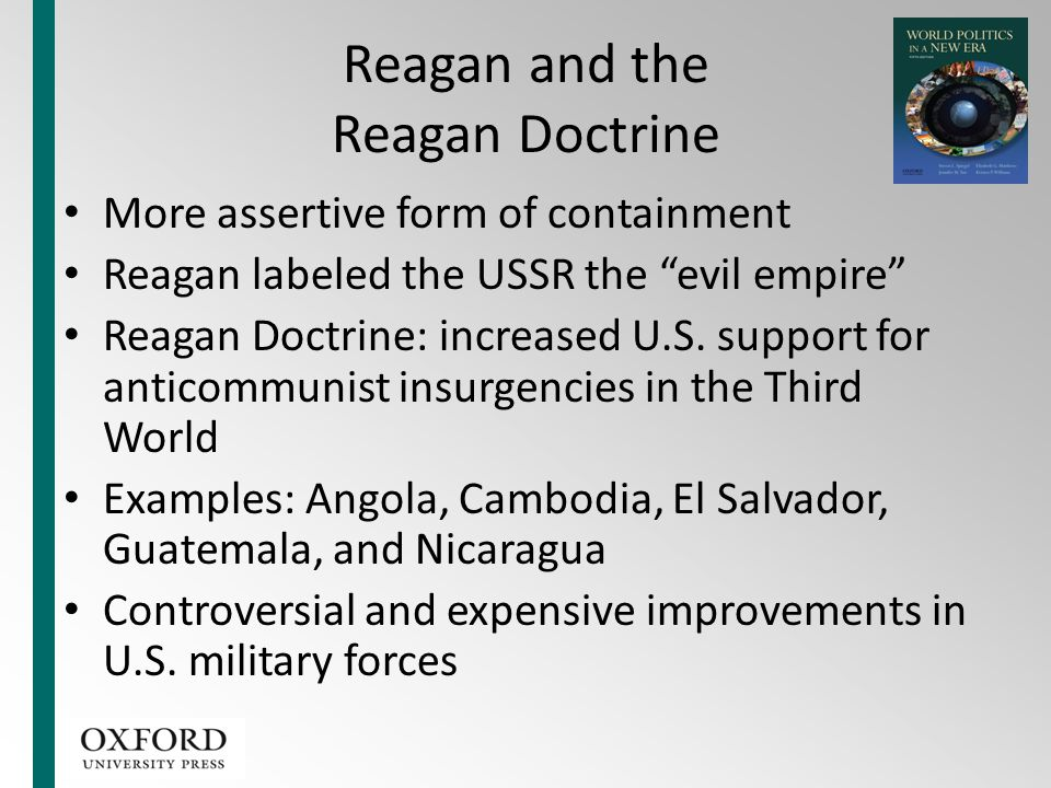 """Reagan and the Reagan Doctrine More assertive form of containment Reagan labeled the USSR the """"evil empire"""" Reagan Doctrine: increased U.S. support fo"""
