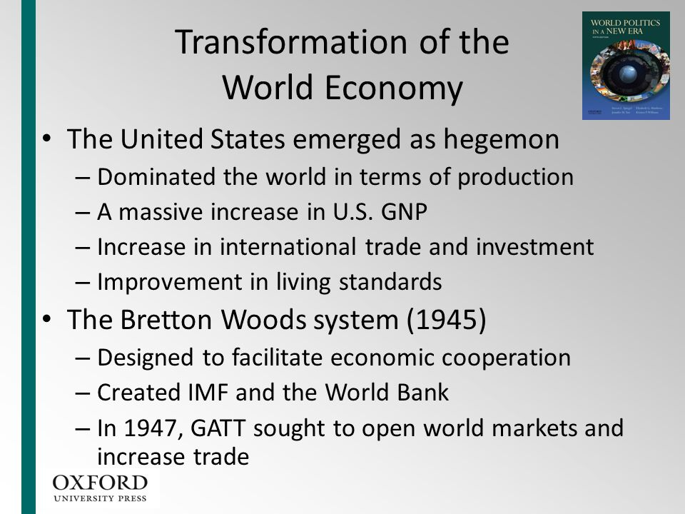 Transformation of the World Economy The United States emerged as hegemon – Dominated the world in terms of production – A massive increase in U.S. GNP