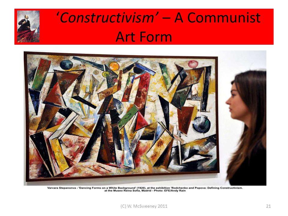 'Constructivism' – A Communist Art Form 21(C) W. McSweeney 2011