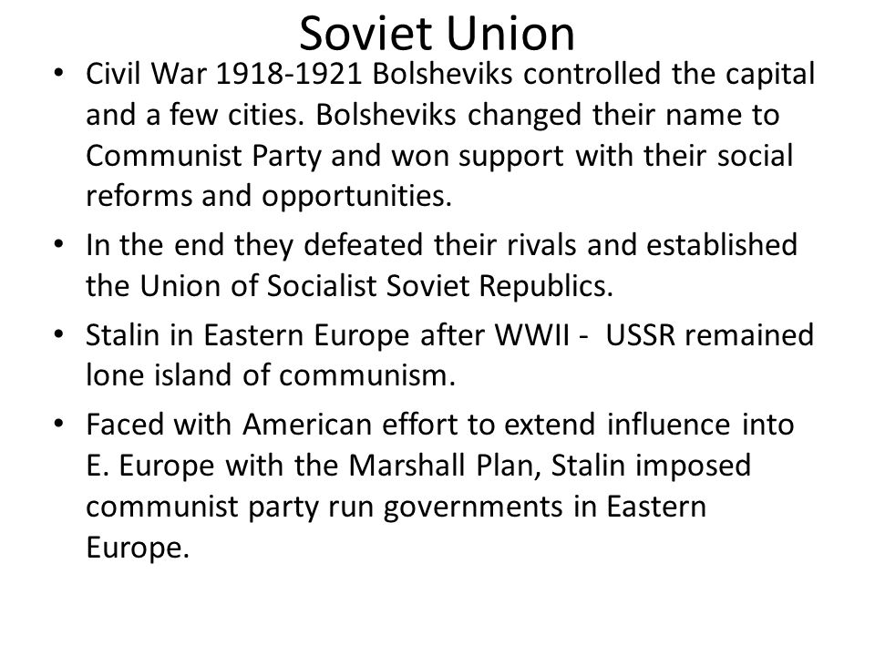 Soviet Union Civil War 1918-1921 Bolsheviks controlled the capital and a few cities. Bolsheviks changed their name to Communist Party and won support