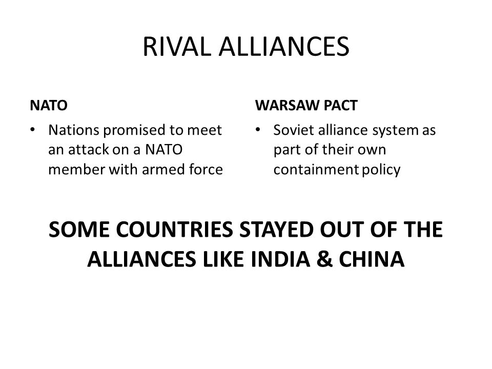 RIVAL ALLIANCES NATO Nations promised to meet an attack on a NATO member with armed force WARSAW PACT Soviet alliance system as part of their own cont