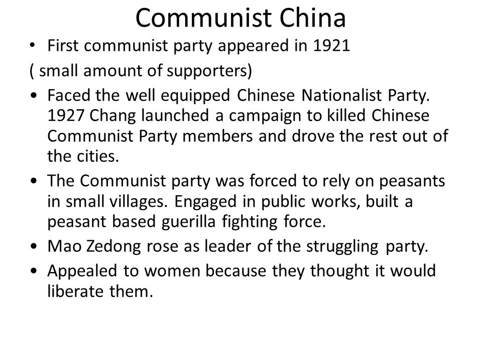 Communist China First communist party appeared in 1921 ( small amount of supporters) Faced the well equipped Chinese Nationalist Party. 1927 Chang lau