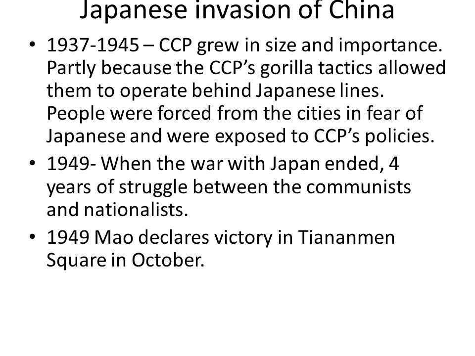 Japanese invasion of China 1937-1945 – CCP grew in size and importance. Partly because the CCP's gorilla tactics allowed them to operate behind Japane
