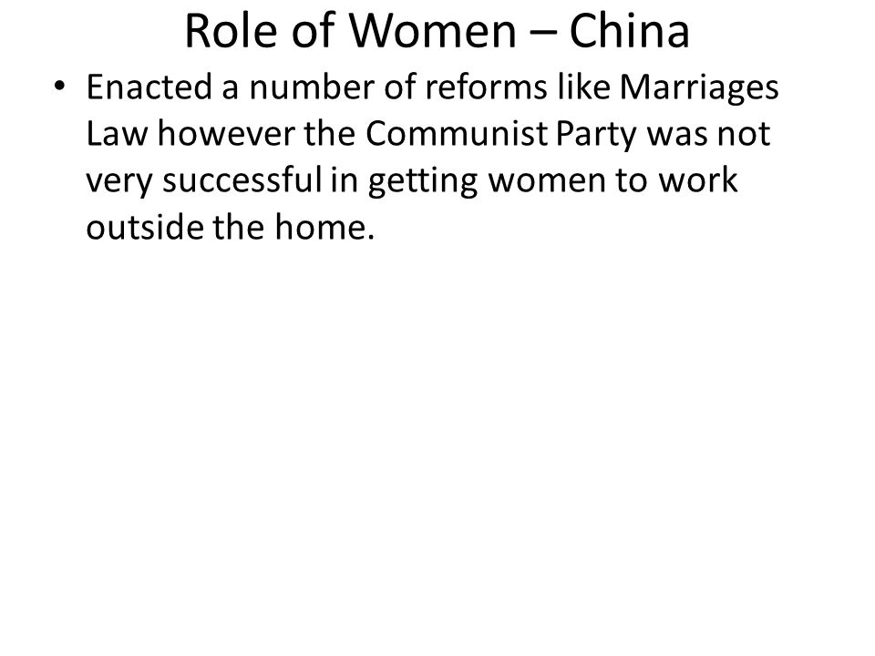 Role of Women – China Enacted a number of reforms like Marriages Law however the Communist Party was not very successful in getting women to work outs