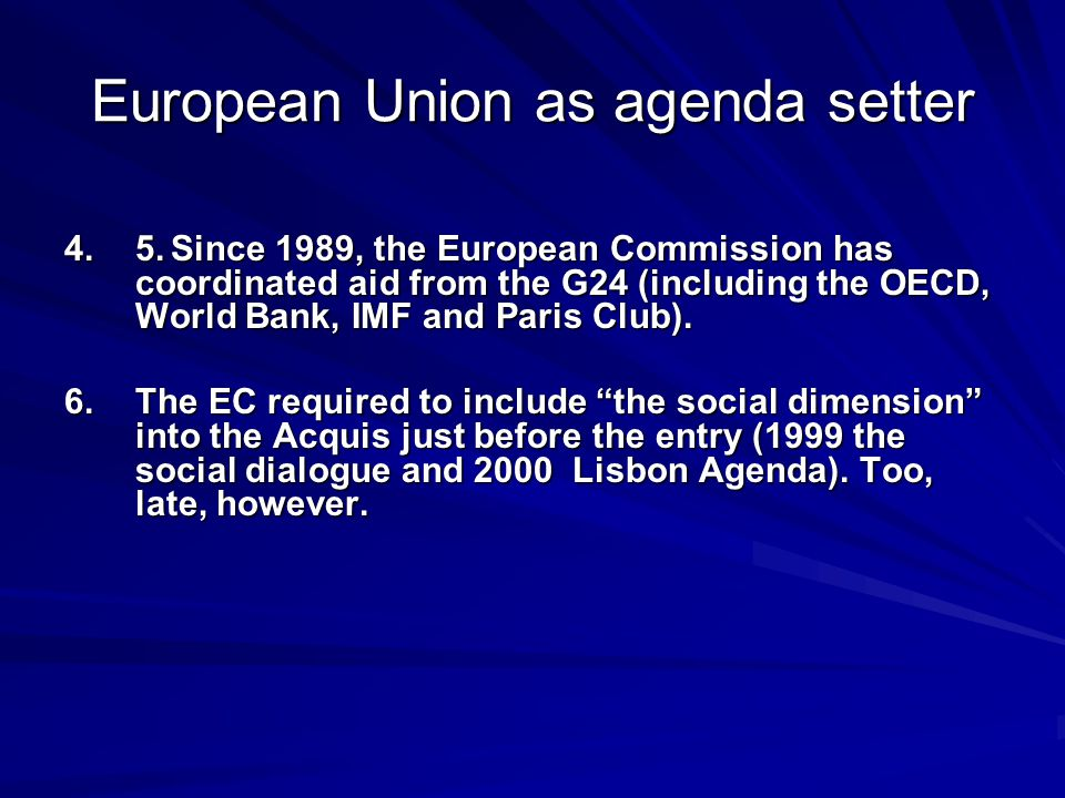 European Union as agenda setter 4.5.Since 1989, the European Commission has coordinated aid from the G24 (including the OECD, World Bank, IMF and Paris Club).