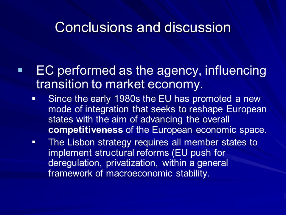 Conclusions and discussion   EC performed as the agency, influencing transition to market economy.
