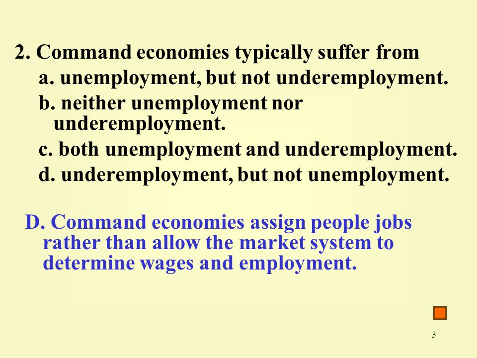 3 2. Command economies typically suffer from a. unemployment, but not underemployment. b. neither unemployment nor underemployment. c. both unemployme