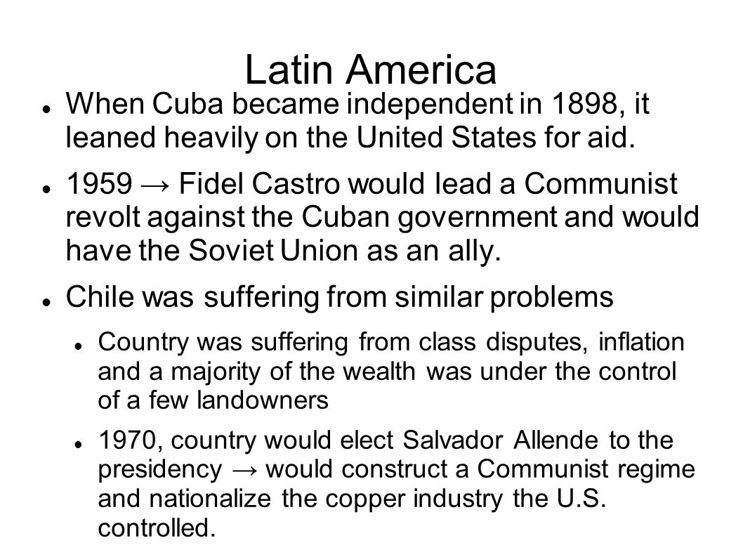 Latin America When Cuba became independent in 1898, it leaned heavily on the United States for aid.