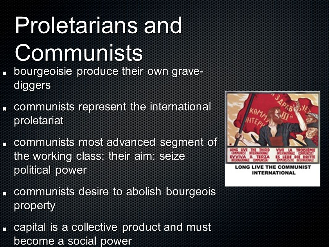 Proletarians and Communists bourgeoisie produce their own grave- diggers communists represent the international proletariat communists most advanced s